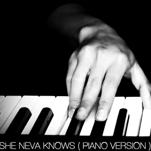 She Neva Knows ( Piano Version )