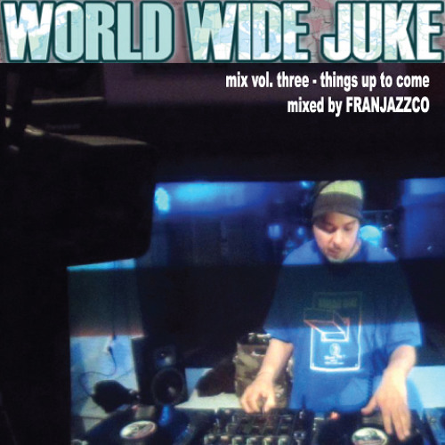 World Wide Juke Mix Vol. 3: Things Up To Come (mixed by Franjazzco)