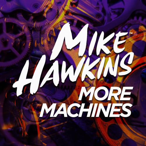 Mike Hawkins - More Machines [Free Download]