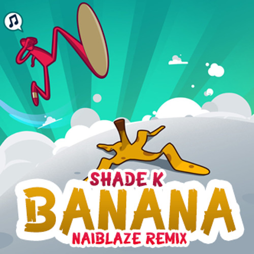 Shade K - Banana (Naiblaze Remix) FREE DOWNLOAD
