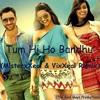 Cocktail -Tum Hi Ho Bandhu (MisterxXeal & VixXeal Remix)