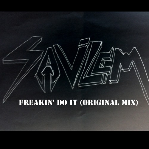 Savlem - Freakin' Do It (Original Mix)