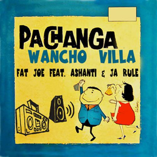 Pachanga_Wancho Villa_Fat Joe feat. Ashanti & Ja Rule