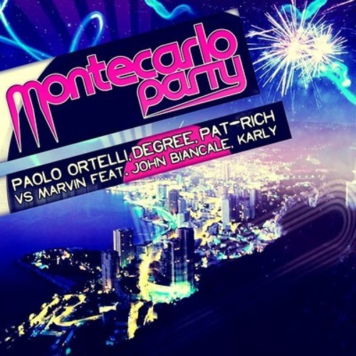 Paolo Ortelli, Degree, Pat-Rich vs Marvin ft. John Biancale, Karly - Montecarlo Party (Ago Pil8 cut)