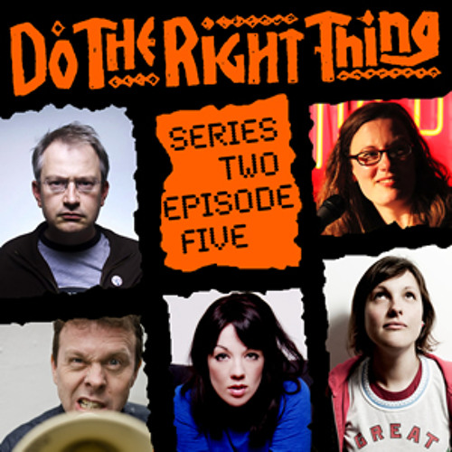 Do The Right Thing - Series 2, Episode 5 (Robin Ince & Josie Long)