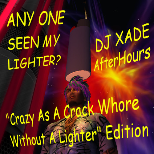 DJ Xade AfterHours Crazy As A Crack Whore Without A Lighter X-Cast