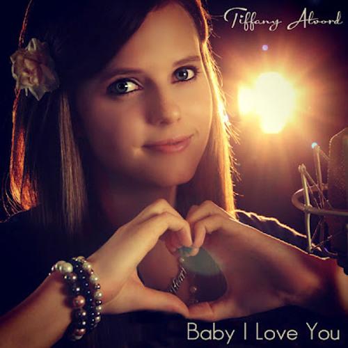 Baby, I Love You - Tiffany Alvord