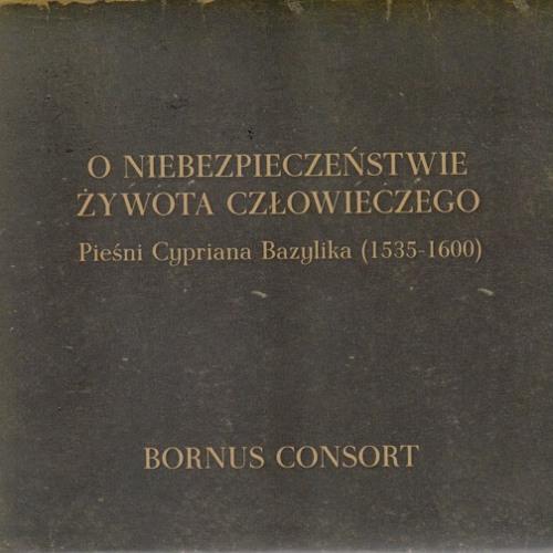 """Bornus Consort """"Cyprian Bazylik: O Niebezpieczeństwie Żywota Człowieczego"""""""