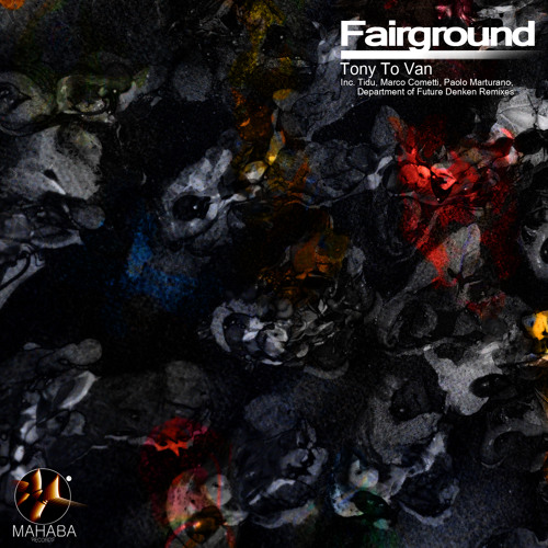 Tony to Van - Fairground (Paolo Marturano remix) MAHABA RECORDS- OUT NOW