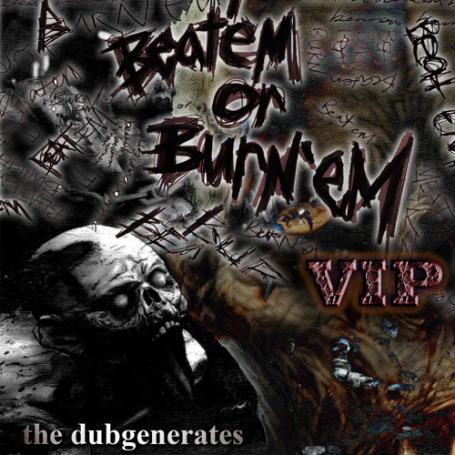 The Dubgenerates Beat Em or Burn Em VIP FREE DOWNLOAD