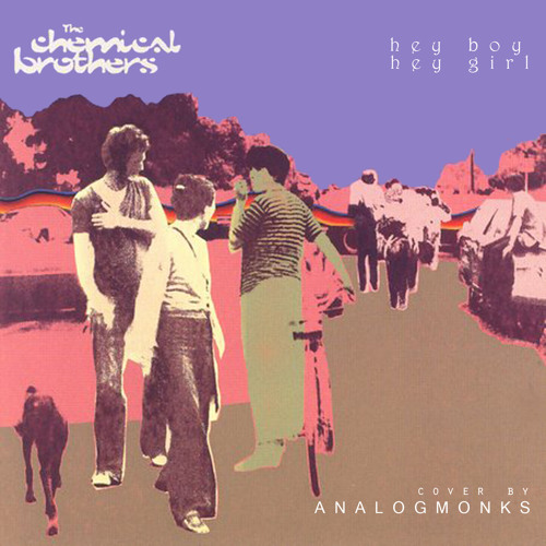 AnalogMonks – Hey Boy Hey Girl (The Chemical Brothers cover)