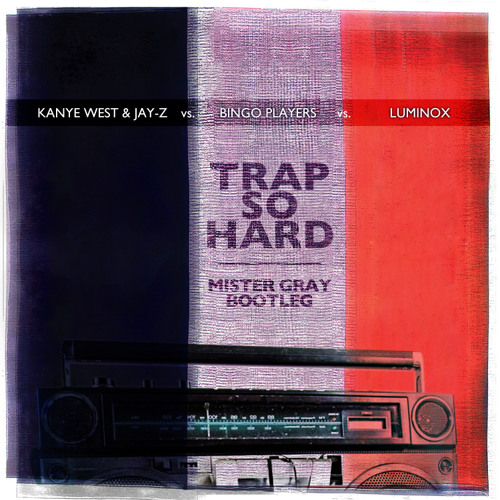 Kanye West & Jay-Z vs. Bingo Players vs. Luminox - Trap So Hard (Mister Gray Mash Up)