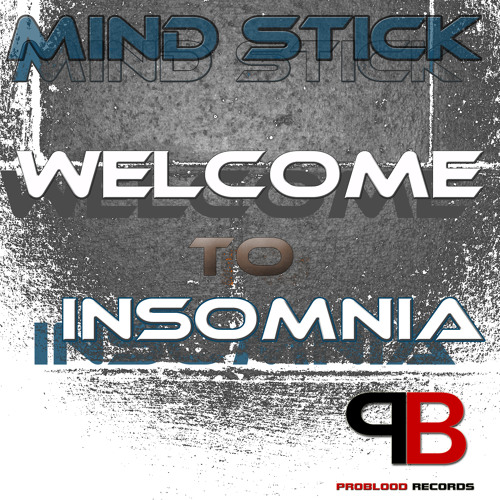 """Mind Stick - Welcome to Insomnia(original Mix)   """"Problood Records"""""""