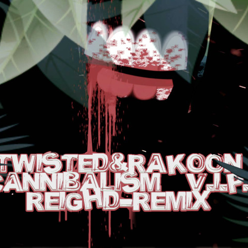 TWISTED&RAKOON-CANNIBALISM V.I.P.(REIGHD-REMIX) (unsigned)