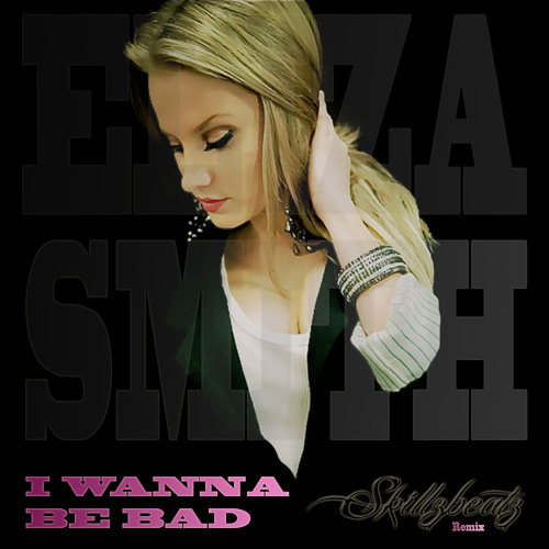 "Eliza Smith ""I Wanna be Bad"" Skillzbeatz official remix"