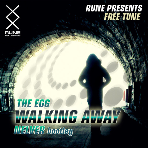 RUNE: The Egg - Walking Away (Nelver Bootleg) • FREE TUNE