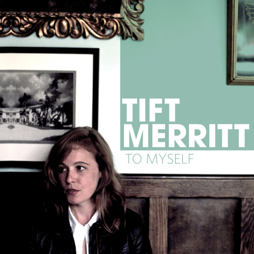 Tift Merritt - To Myself