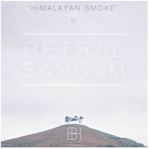 [BHR03] Retral & Sangam - 'Himalayan Smoke' EP Preview [OUT NOW]