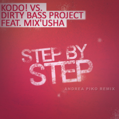 Kodo! vs. Dirty Bass Project feat. Mix'Usha - Step by Step (Andrea Piko Remix)-promo [Out now]