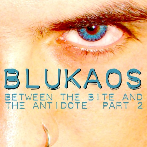 BLUKAOS - Between the bite and the antidote (part 2)