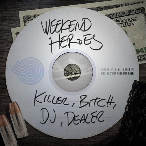 WEEKEND HEROES-KILLER,DJ,BITCH,DEALER.. (TEASER SAMPLE) IBOGA RECORDS