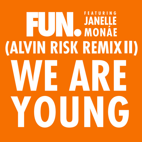 We Are Young - Fun. Ft Janelle Monae (Alvin Risk Remix Part 2)