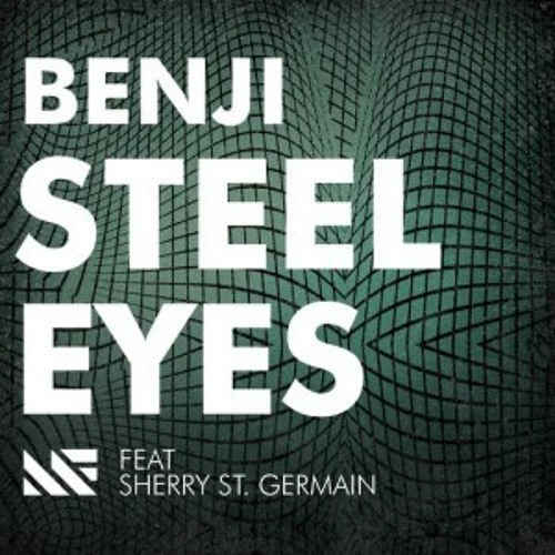 Benji ft. Sherry St. Germain - Steel Eyes (Original Mix)