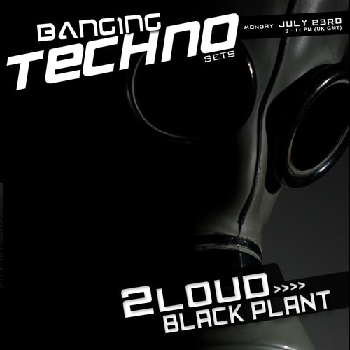 Banging Techno sets :: 035 >> 2Loud // Blackplant