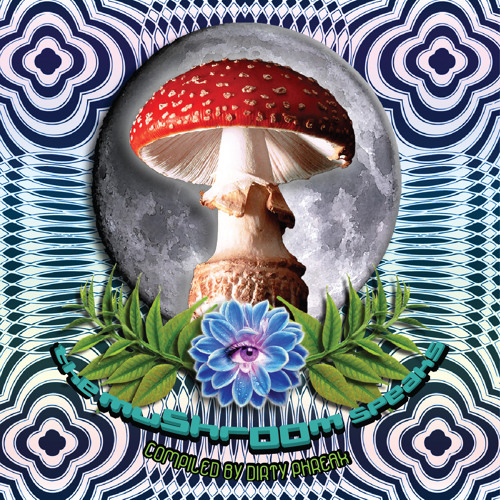 VA - The Mushroom speaks compiled by Dirtyphreak -  LAMAT RECORDS out Now  !!