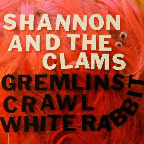 SHANNON AND THE CLAMS--Gremlins Crawl