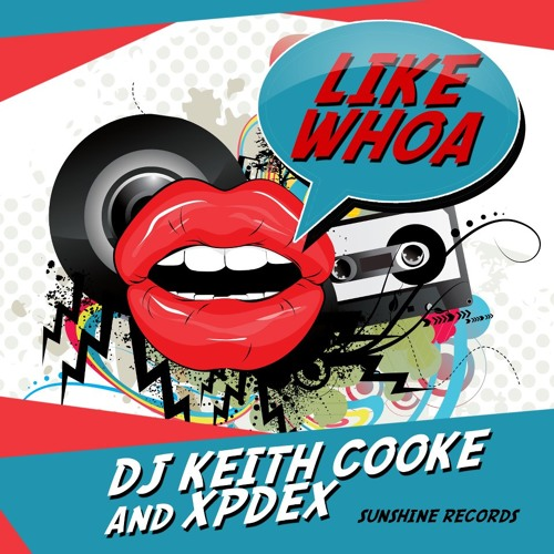 Like Whoa by Dj Keith Cooke & Xpdex [FREE DOWNLOAD]