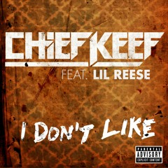 Chief Keef - I Don't Like (feat. Lil Reese)