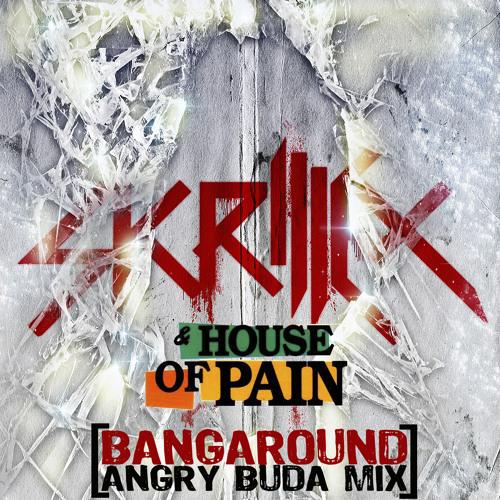 Skrillex vs House Of Pain - Bangaround (Angry Buda Mix)