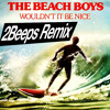 The Beach Boys - Wouldn't It Be Nice (2Beeps Remix) [FREE DOWNLOAD]