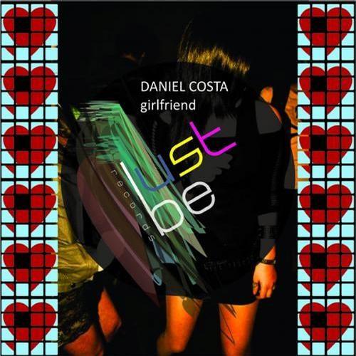 Daniel Costa - Neide | Girlfriend EP on Lust Be Records [LTB004]