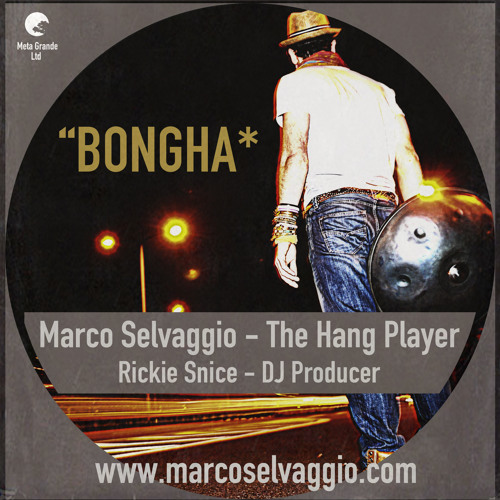 "Marco Selvaggio ""The Hang Player"" & Rickie Snice (Dj Producer) - Bongha"