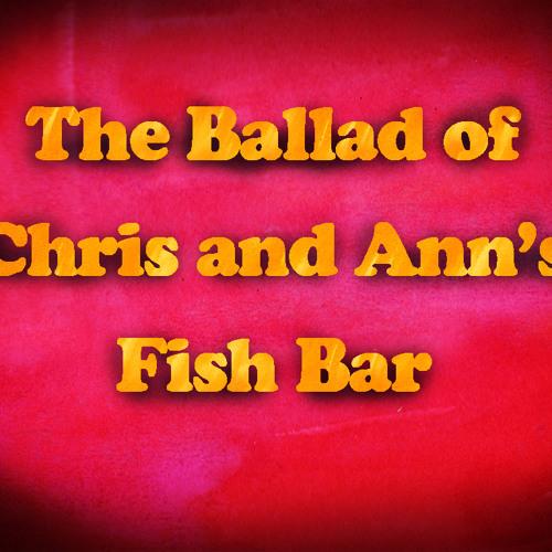 The Ballad of Chris & Ann's Fish Bar (BBC)