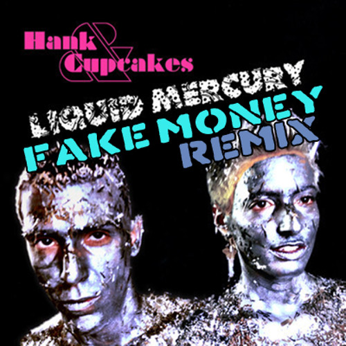 Hank and Cupcakes -- Liquid Mercury (Fake Money Remix)