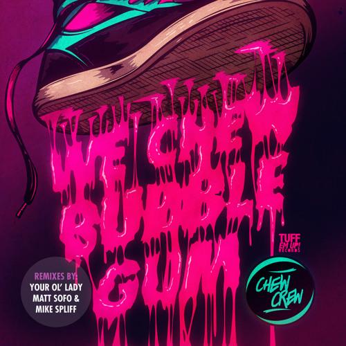 We Chew Bubble Gum - Follow Me (Mike Spliff Remix)