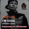 TRIP LEE - IM GOOD RMX (PRODUCED BY HOTHANDZ)
