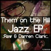 Raw / Darren Clark - Jazz EP (Them On The Hill)