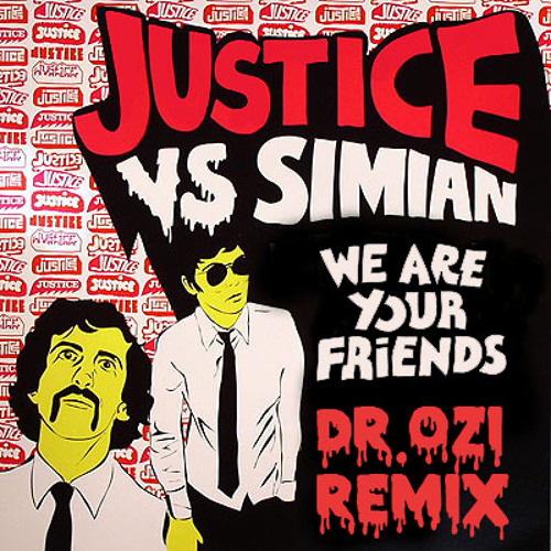 Justice Vs. Simian - We Are Your Friends (Dr.Ozi Remix)