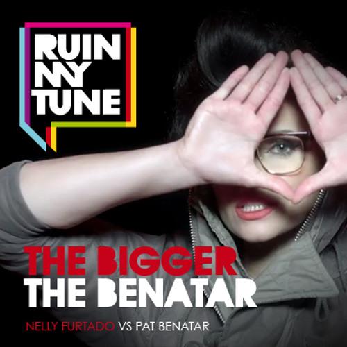 Nelly Furtado vs Pat Benatar - The Bigger The Benatar (RUINMYTUNE MashUp)