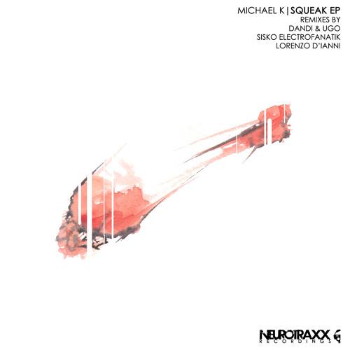 Michael K - Squeak (Sisko Electrofanatik Remix)
