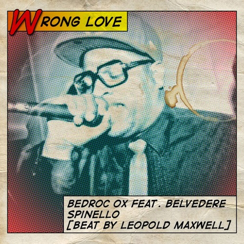 Wrong Love - Bedroc Ox, Feat. Belvedere Spinello [Prod. by Leopold Maxwell]