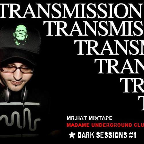 Mr.Hat Dj set-Transmission Madame Dark Sessions 1