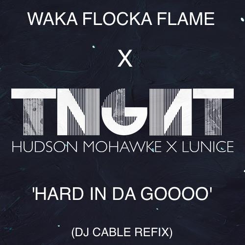 Waka Flocka x TNGHT - Hard In Da Goooo (DJ Cable Refix) **FREE DOWNLOAD**