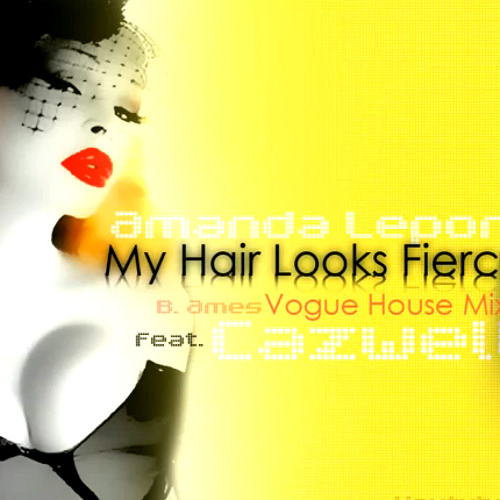 My Hair Looks Fierce (B. Ames Vogue Remix) | Amanda Lepore (Ft. Cazwell)