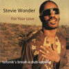 Stevie Wonder - For Your Love (tefonik's break-a-dub-appella)