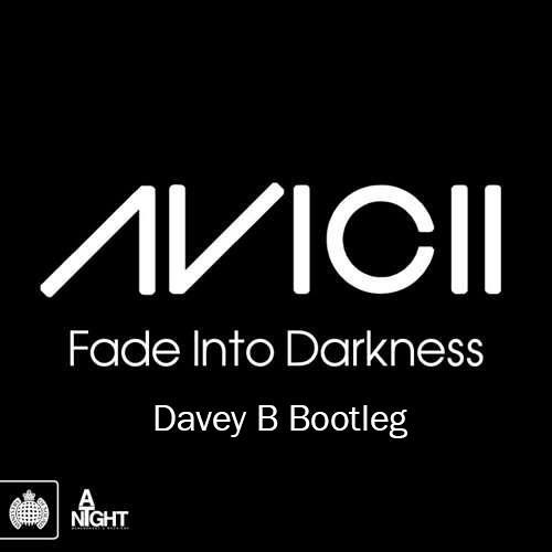 Avicii - Fade Into Darkness (Davey B Bootleg)